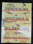 DINOSAURS, SPITFIRES AND SEA DRAGONS - BY C. McGOWAN.
